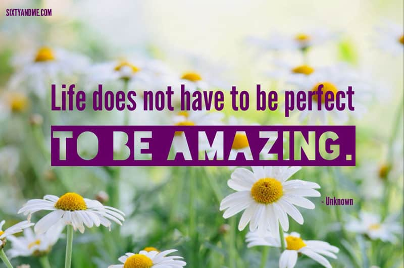 Life doesn't have to be perfect to be amazing
