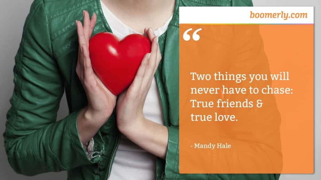 """Happiness - """"Two things you will never have to chase: True friends & true love."""" - Mandy Hale"""