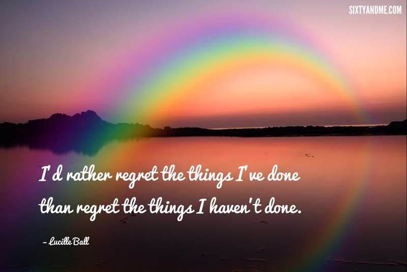 I have no regrets - Lucille Ball Quote - Id rather regret the things Ive done than regret the things I havent done